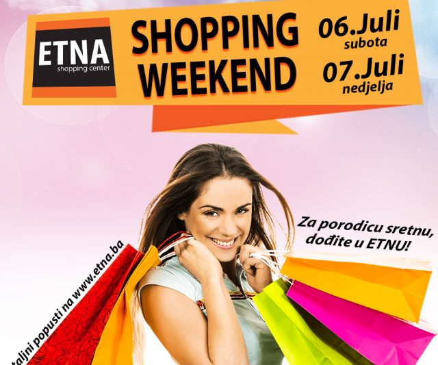 Shopping Weekend u SC ETNA 06 i 07 jula!